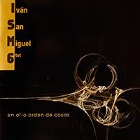 """IVÁN SAN MIGUEL SEXTET, """"En otro orden de cosas"""" (2006)"""